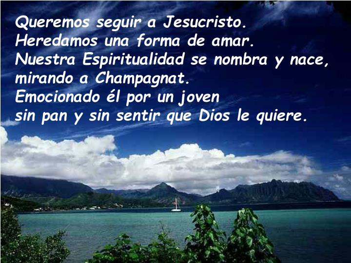 Queremos seguir a Jesucristo.