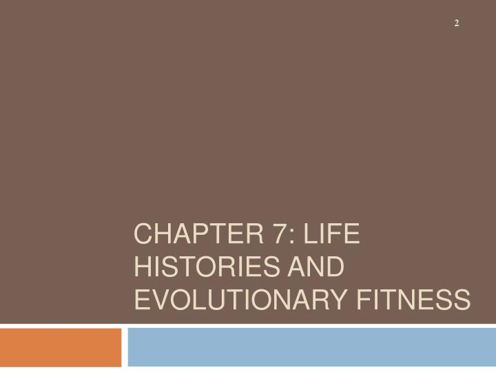 Chapter 7 life histories and evolutionary fitness