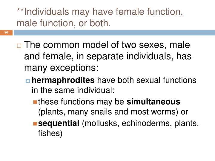 **Individuals may have female function, male function, or both.