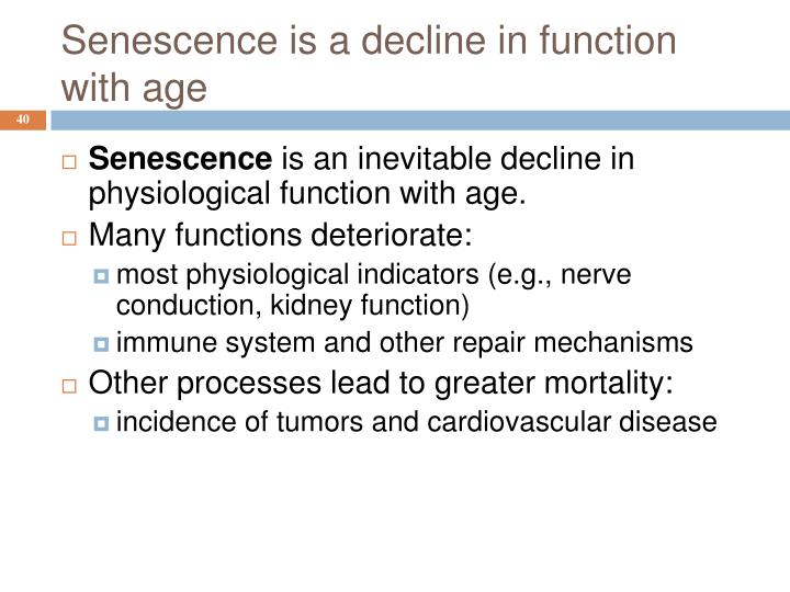 Senescence is a decline in function with age