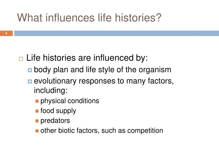 What influences life histories?