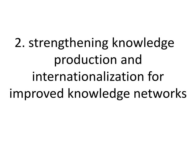 2. strengthening knowledge production and internationalization for improved knowledge networks