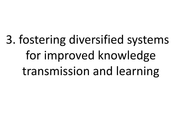 3. fostering diversified systems for improved knowledge transmission and learning