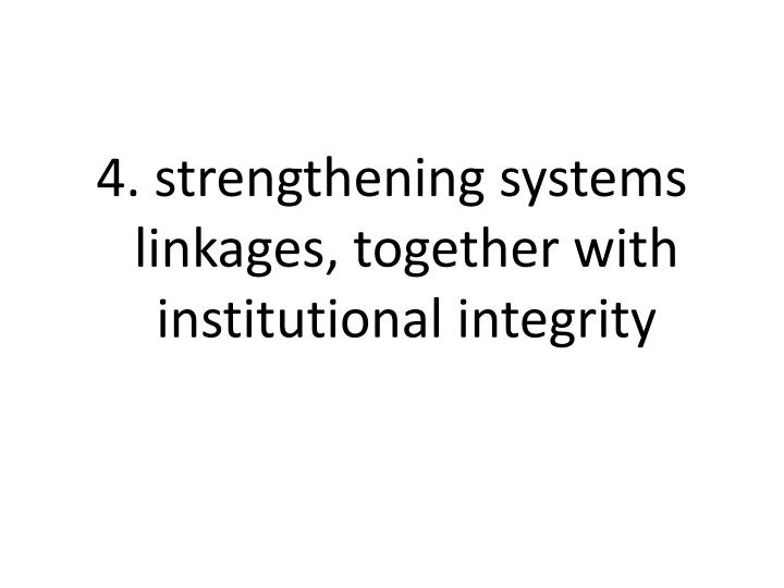 4. strengthening systems linkages, together with institutional integrity