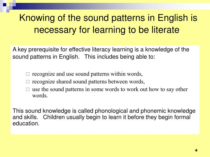 Knowing of the sound patterns in English is necessary for learning to be literate