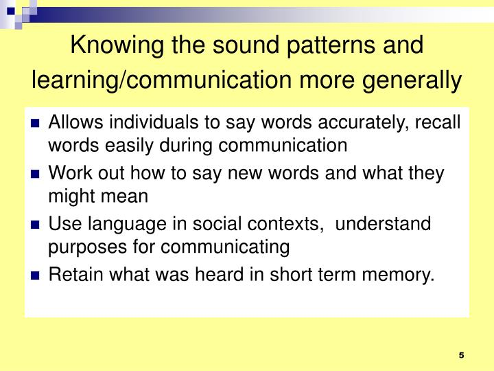 Knowing the sound patterns and learning/communication more generally