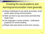 knowing the sound patterns and learning communication more generally