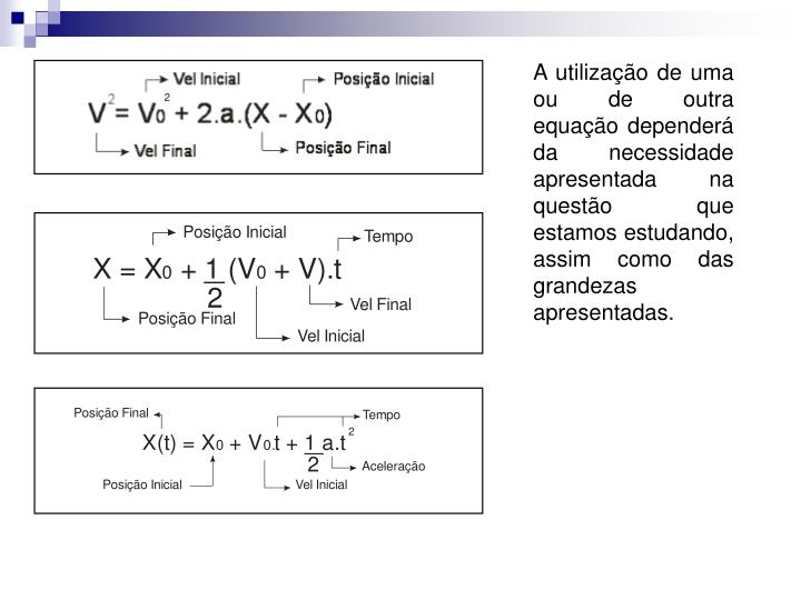A utilização de uma ou de outra equação dependerá da necessidade apresentada na questão que estamos estudando, assim como das grandezas apresentadas.