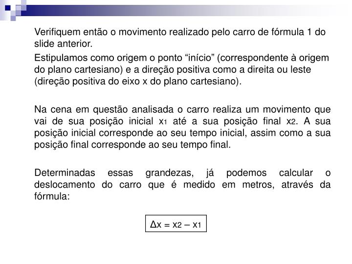 Verifiquem então o movimento realizado pelo carro de fórmula 1 do slide anterior.