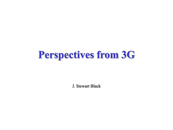 Perspectives from 3G