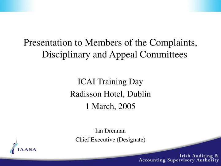 Presentation to Members of the Complaints, Disciplinary and Appeal Committees