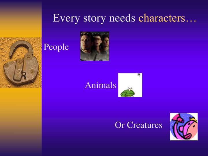 Every story needs