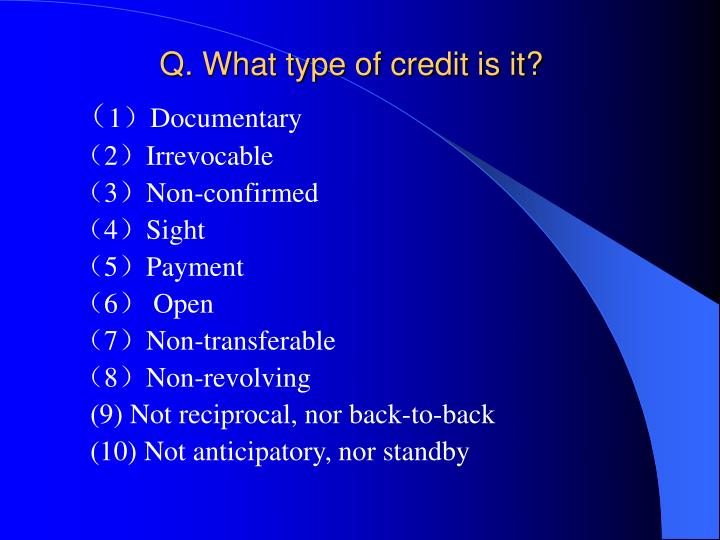 Q. What type of credit is it?