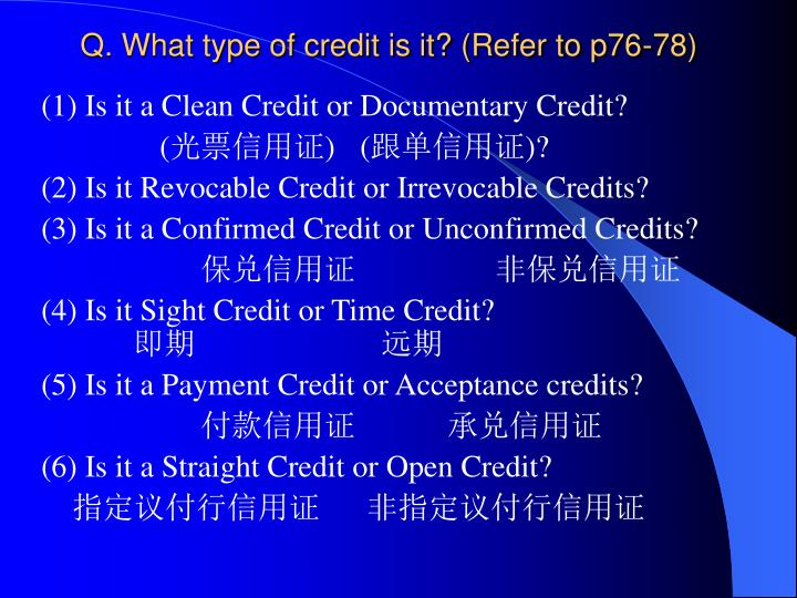 Q. What type of credit is it? (Refer to p76-78)