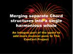 merging separate chord structures into a single harmonious whole