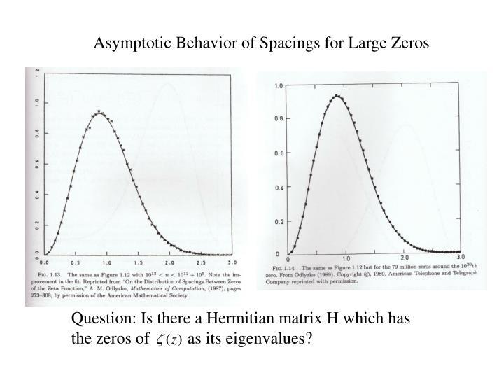 Asymptotic Behavior of Spacings for Large Zeros