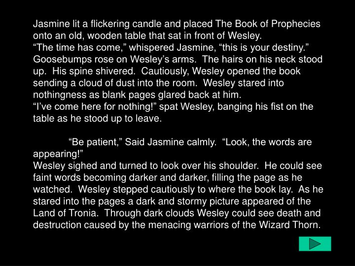 Jasmine lit a flickering candle and placed The Book of Prophecies onto an old, wooden table that sat...