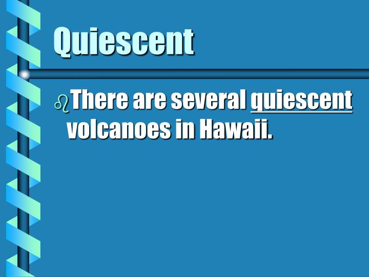 Quiescent