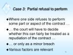 case 3 partial refusal to perform