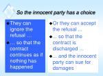 so the innocent party has a choice