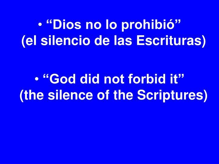 """""""Dios no lo prohibió""""                (el silencio de las Escrituras)"""