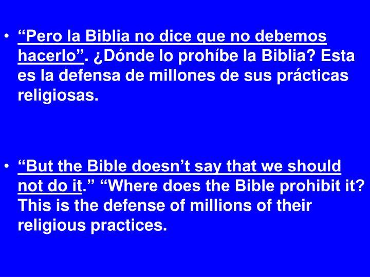 """""""Pero la Biblia no dice que no debemos hacerlo"""""""