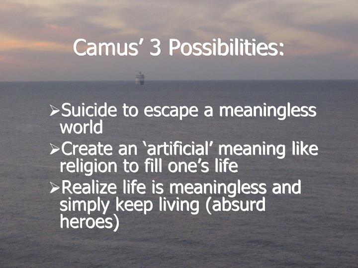Camus' 3 Possibilities: