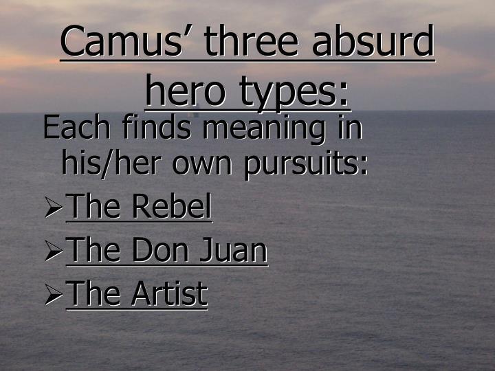 Camus' three absurd hero types: