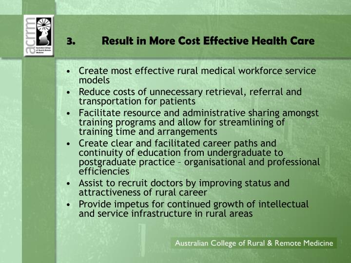 3.Result in More Cost Effective Health Care