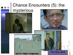 chance encounters 5 the mysterious