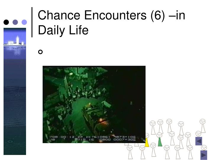 Chance Encounters (6) –in Daily Life