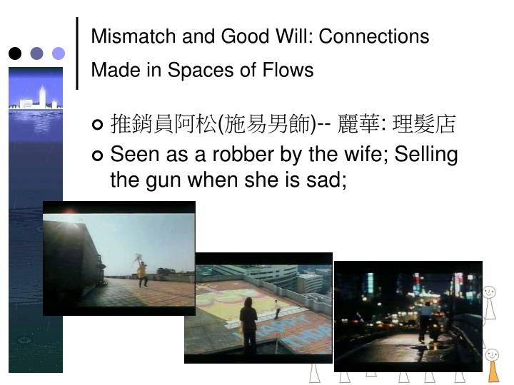 Mismatch and Good Will: Connections Made in Spaces of Flows