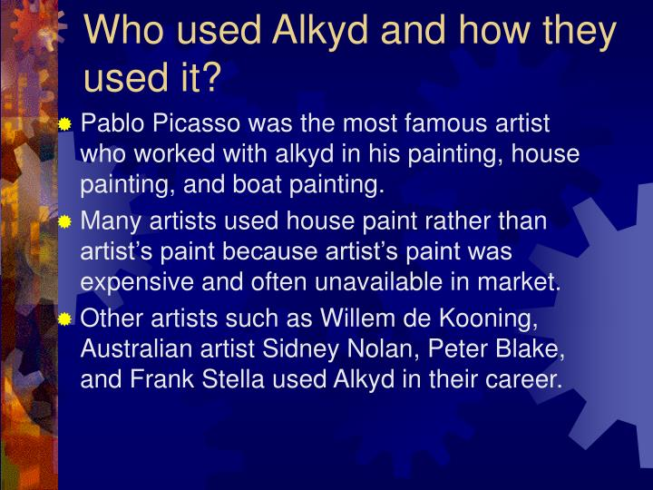 Who used Alkyd and how they used it?
