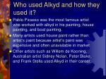 who used alkyd and how they used it