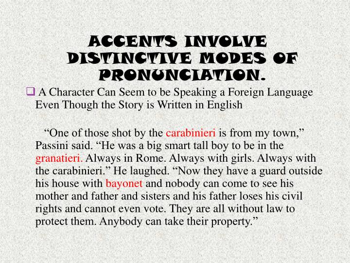 ACCENTS INVOLVE DISTINCTIVE MODES OF PRONUNCIATION.