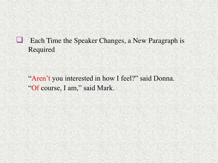 Each Time the Speaker Changes, a New Paragraph is Required