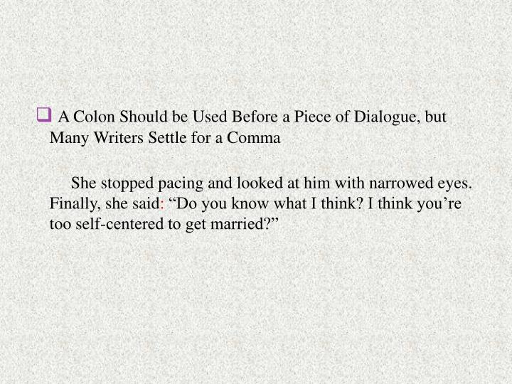 A Colon Should be Used Before a Piece of Dialogue, but Many Writers Settle for a Comma