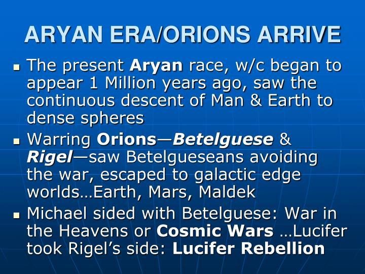 ARYAN ERA/ORIONS ARRIVE