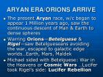 aryan era orions arrive