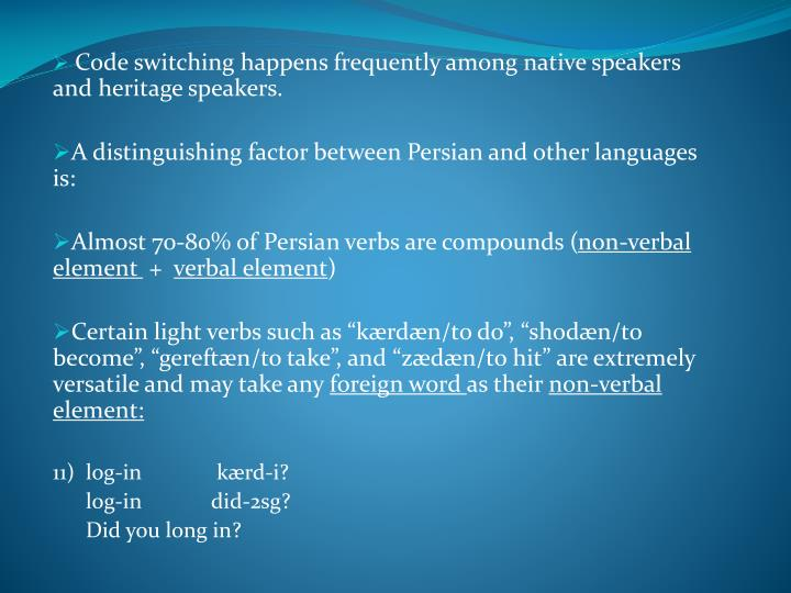 Code switching happens frequently among native speakers and heritage speakers.
