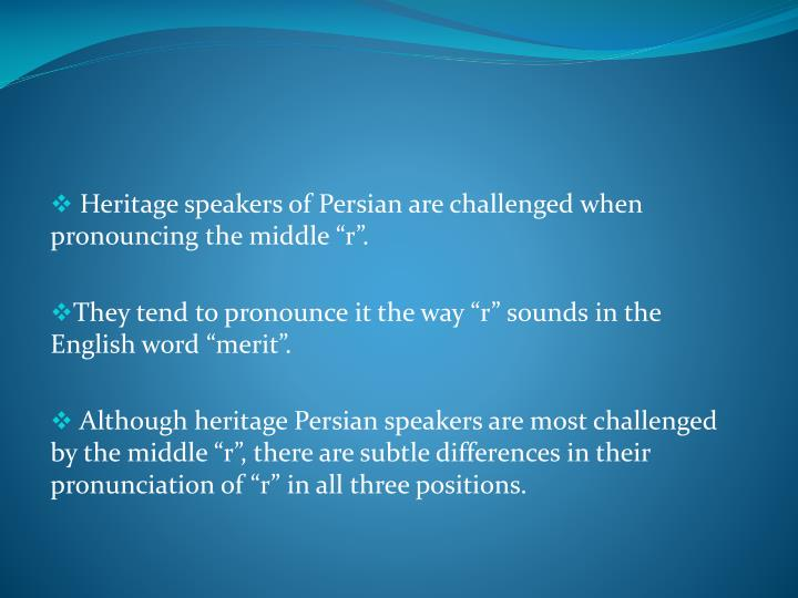 """Heritage speakers of Persian are challenged when pronouncing the middle """"r""""."""