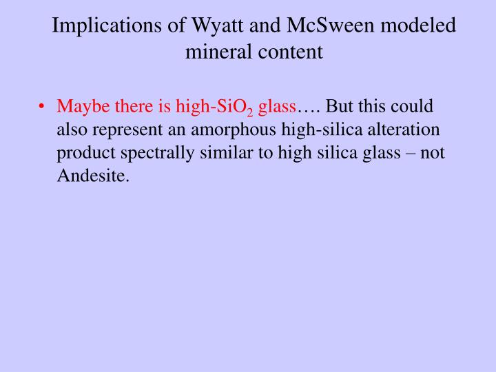 Implications of Wyatt and McSween modeled mineral content