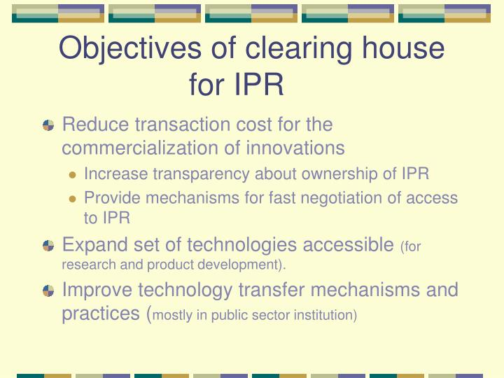 Objectives of clearing house for IPR