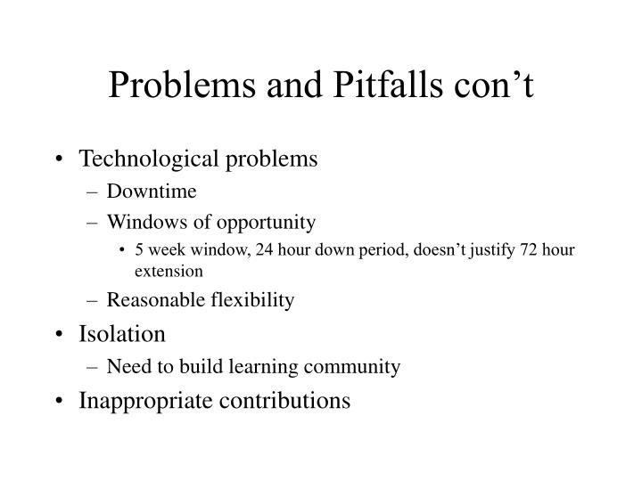 Problems and Pitfalls con't