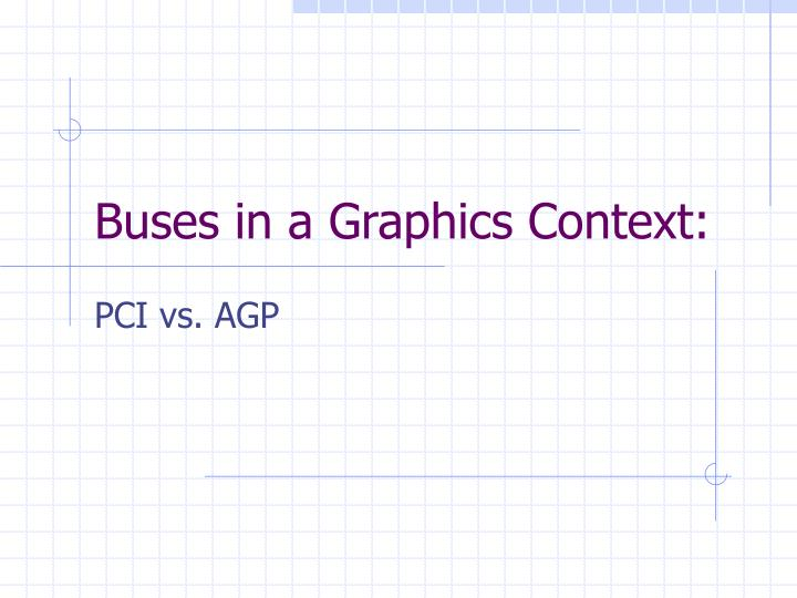 Buses in a graphics context
