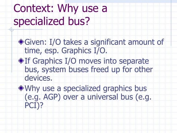 Context: Why use a specialized bus?