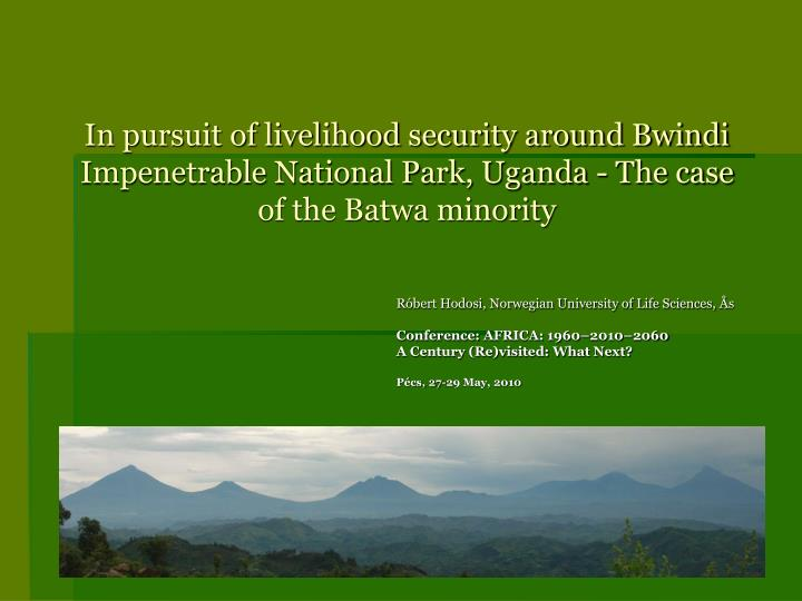 In pursuit of livelihood security around Bwindi Impenetrable National Park, Uganda - The case of the...