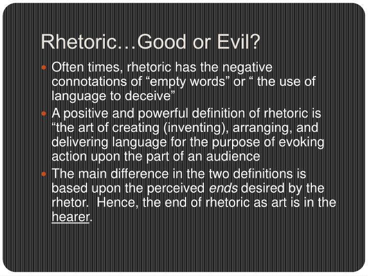 Rhetoric…Good or Evil?