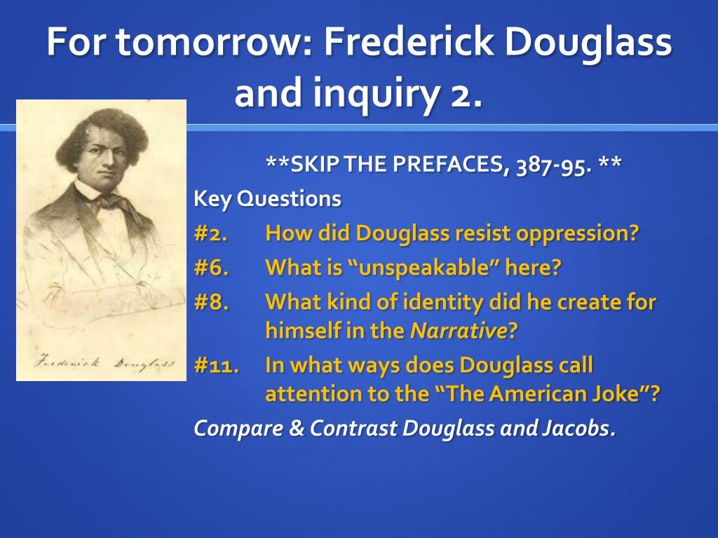 For tomorrow: Frederick Douglass and inquiry 2.