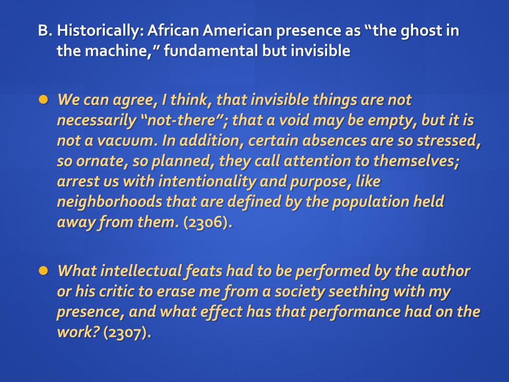 "B. Historically: African American presence as ""the ghost in the machine,"" fundamental but invisible"